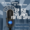 InDis – Ep 150 – This jam's for you guys!