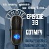 InDis – Ep 313 – GOTMFY