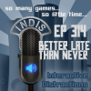 InDis – Ep 314 – Better late than never