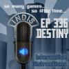 InDis – Ep 336 – Destiny