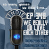 InDis – Ep 348 – We really do love each other