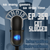 InDis – Ep 369 – Got Slugged