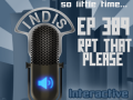InDis – Ep 389 – RPT That Please