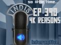 InDis – Ep 390 – 4K Reasons
