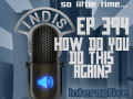 InDis – Ep 394 – How do you do this again?