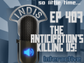 InDis – Ep 407 – The Anticipation's killing us