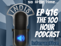 InDis – Ep 416 – The 100 Hour Podcast