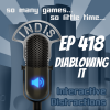 InDis – Ep 418 – Diablowing It